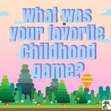 What's your favorite childhood game?